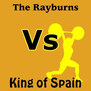 King of Spain – The Rayburns Vs King of Spain