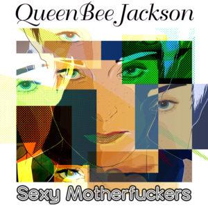 QueenBee Jackson – Sexy Motherfuckers